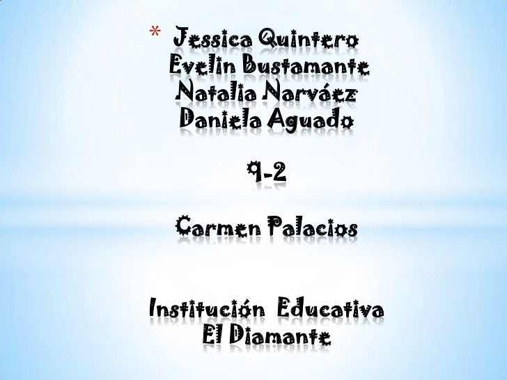 Jessica Quintero Evelin BustamanteNatalia NarváezDaniela Aguado9-2Carmen PalaciosInstitución  EducativaEl Diamante<br />