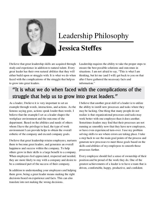 Leadership Philosophy                                           Jessica SteffesI believe that great leadership skills are ...