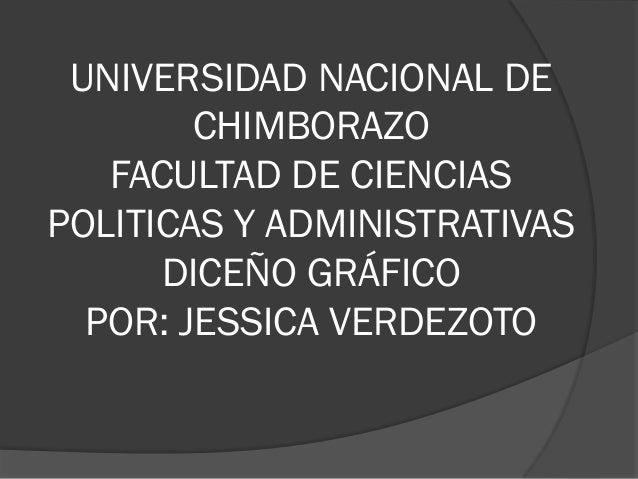 UNIVERSIDAD NACIONAL DE        CHIMBORAZO   FACULTAD DE CIENCIASPOLITICAS Y ADMINISTRATIVAS      DICEÑO GRÁFICO  POR: JESS...