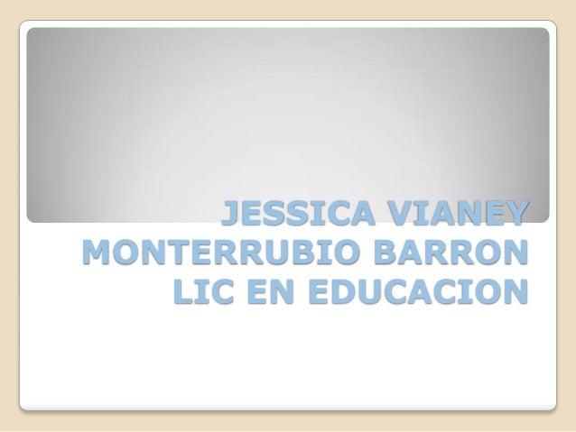 JESSICA VIANEY MONTERRUBIO BARRON LIC EN EDUCACION