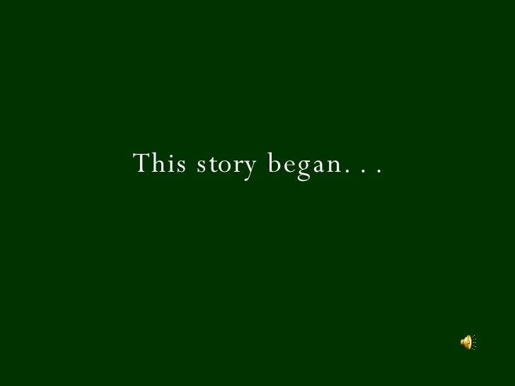 This story began. . .