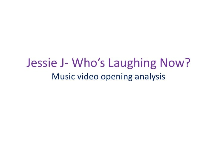 Jessie J- Who's Laughing Now?    Music video opening analysis