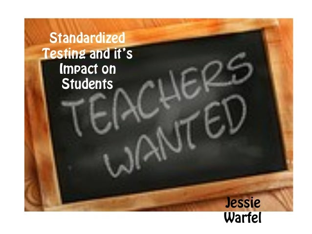 Standardized Testing and it's Impact on Students  Jessie Warfel