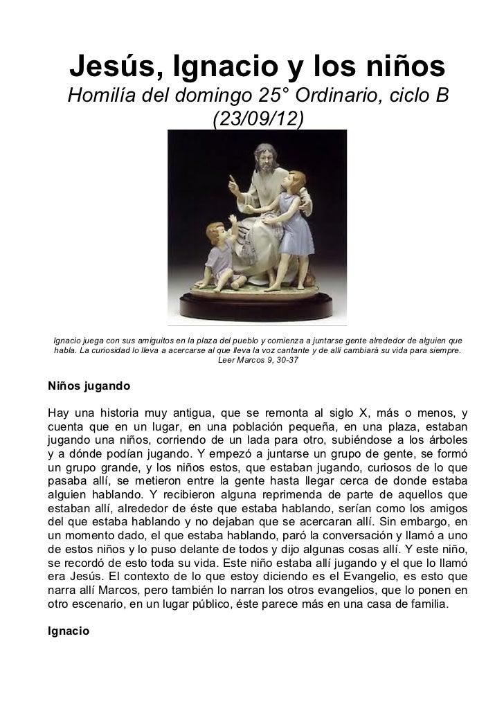 Jesús, Ignacio y los niños    Homilía del domingo 25° Ordinario, ciclo B                   (23/09/12) Ignacio juega con su...