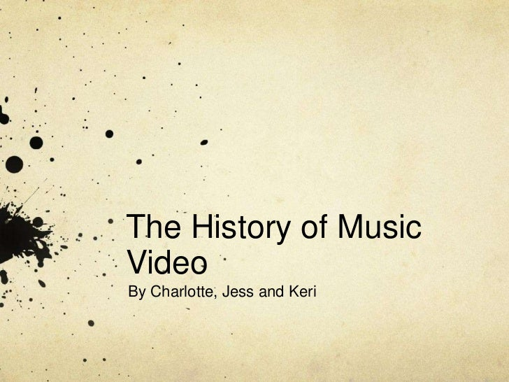 The History of MusicVideoBy Charlotte, Jess and Keri