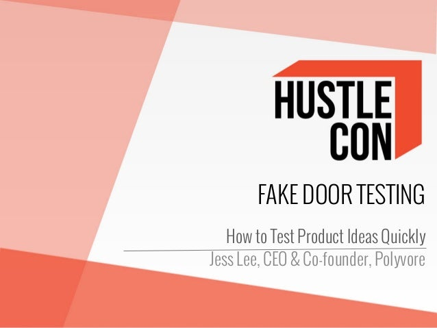FAKE DOOR TESTING How to Test Product Ideas Quickly Jess Lee, CEO & Co-founder, Polyvore