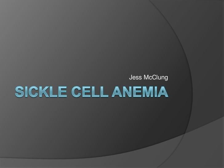 Sickle Cell anemia<br />Jess McClung<br />