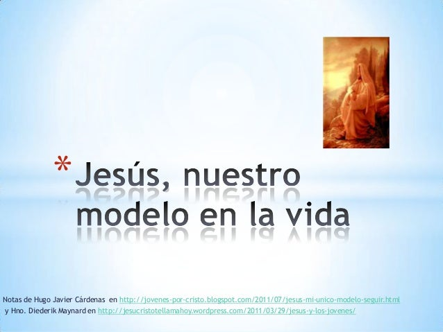 Notas de Hugo Javier Cárdenas en http://jovenes-por-cristo.blogspot.com/2011/07/jesus-mi-unico-modelo-seguir.html y Hno. D...