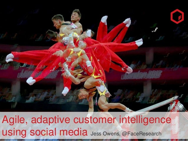 Agile, adaptive customer intelligence using social media Jess Owens, @FaceResearch 1