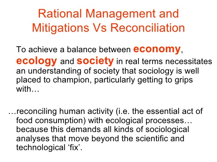 Rational Management and Mitigations Vs Reconciliation <ul><li>To achieve a balance between  economy ,  ecology   and  soci...