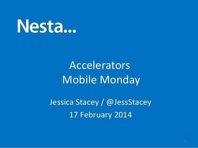 Accelerators Mobile Monday Jessica Stacey / @JessStacey 17 February 2014 1