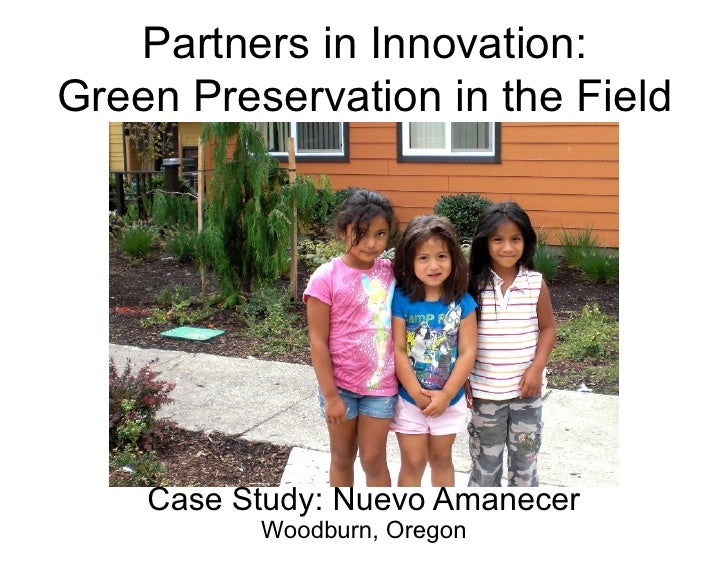 Partners in Innovation: Green Preservation in the Field         Case Study: Nuevo Amanecer           Woodburn, Oregon