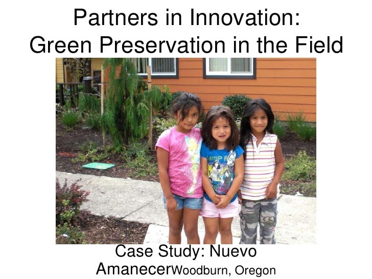 Partners in Innovation: Green Preservation in the Field<br />Case Study: Nuevo AmanecerWoodburn, Oregon<br />