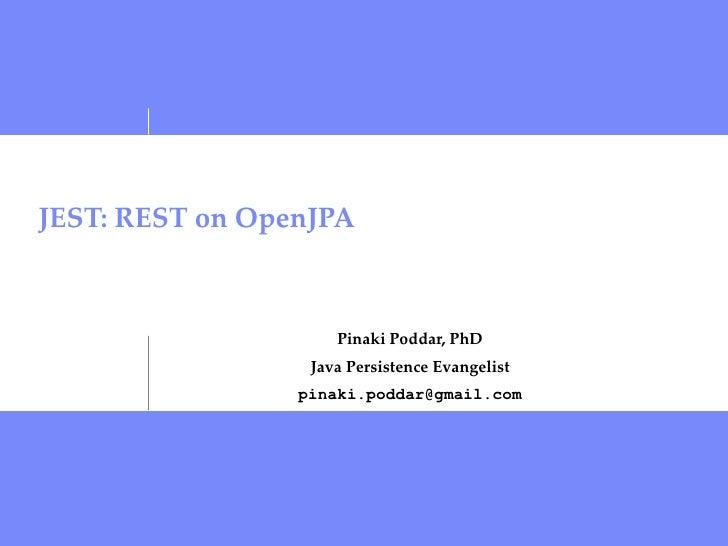 JEST: REST on OpenJPA Pinaki Poddar, PhD Java Persistence Evangelist [email_address]