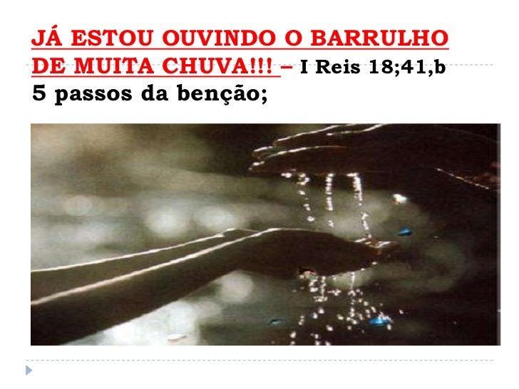 JÁ ESTOU OUVINDO O BARRULHODE MUITA CHUVA!!! – I Reis 18;41,b5 passos da benção;