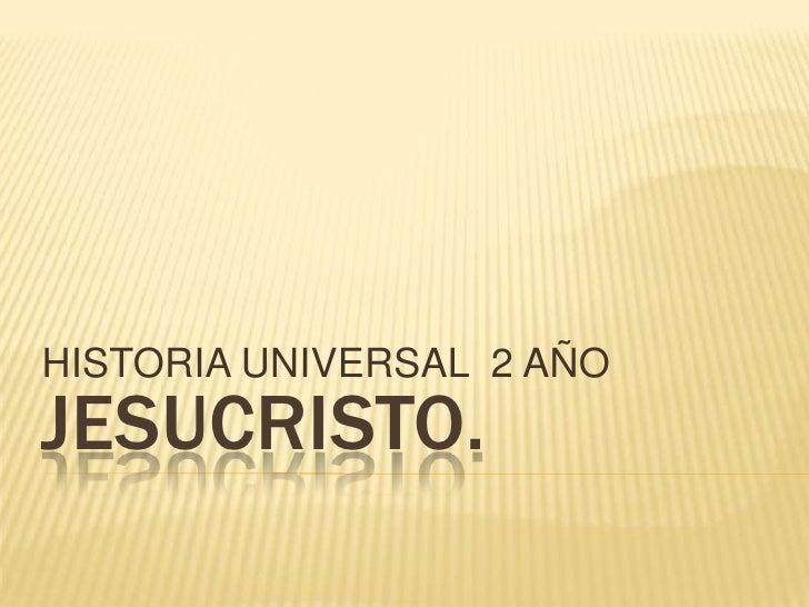 HISTORIA UNIVERSAL  2 AÑO <br />Jesucristo. <br />