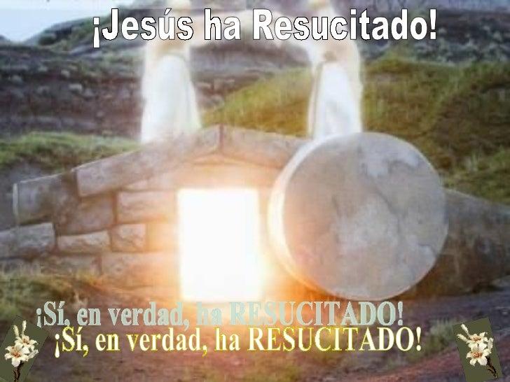 ¡Sí, en verdad, ha RESUCITADO! ¡Jesús ha Resucitado!