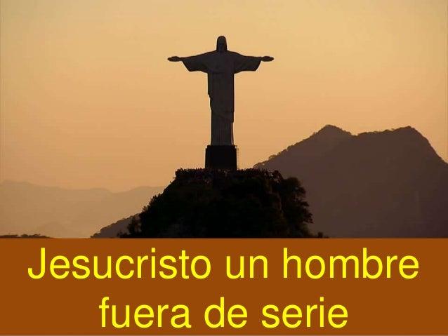 Jesucristo un hombre fuera de serie 1 for Almacenes fuera de serie