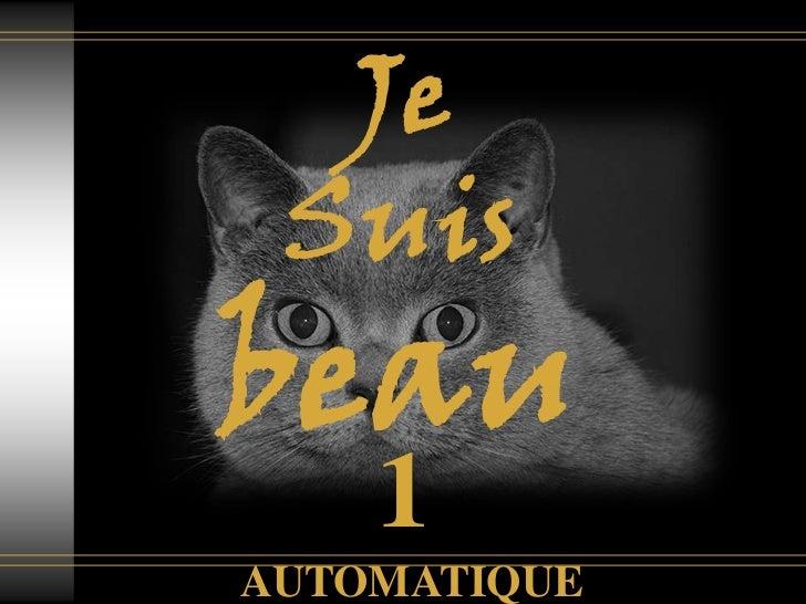 Je<br />Suis<br />beau<br />1<br />AUTOMATIQUE<br />