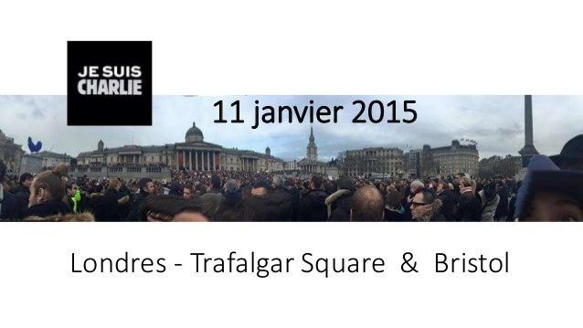 Londres - Trafalgar Square & Bristol 11 janvier 2015