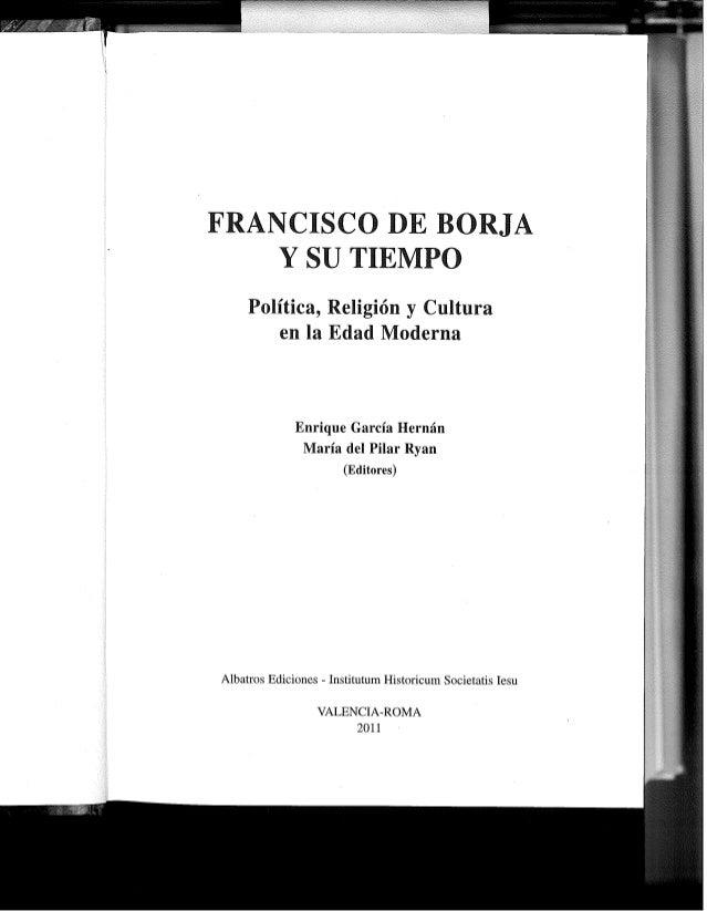 FRANCISCO DE BORJA Y SU T IEMPO  Política,  Religión y Cultura en la Edad Moderna  Enrique García Hernán María del Pilar R...