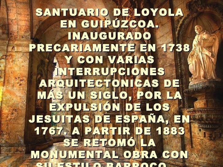 . SANTUARIO DE LOYOLA EN GUIPÚZCOA. INAUGURADO PRECARIAMENTE EN 1738 Y CON VARIAS INTERRUPCIONES ARQUITECTONICAS DE MÁS UN...