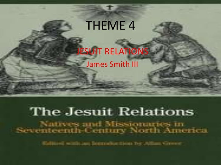 THEME 4 <br />JESUIT RELATIONS<br />James Smith III<br />