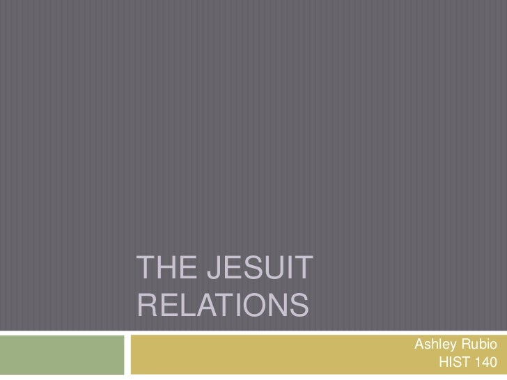 THE JESUITRELATIONS             Ashley Rubio                HIST 140