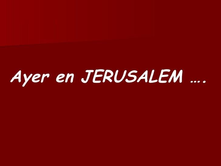 Ayer en JERUSALEM ….