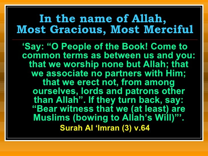 "In the name of Allah,  Most Gracious, Most Merciful <ul><li>' Say: ""O People of the Book! Come to common terms as between ..."