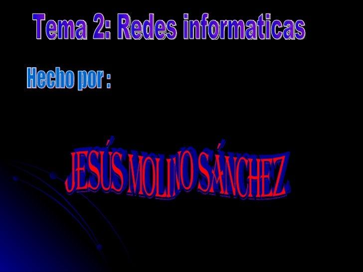 Tema 2: Redes informaticas Hecho por : Jesús Molino Sánchez