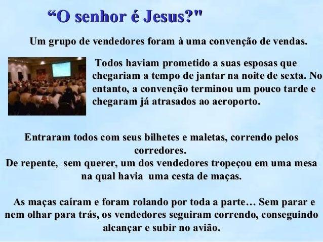 """""""O senhor é Jesus?""""     Um grupo de vendedores foram à uma convenção de vendas.                   Todos haviam prometido a..."""