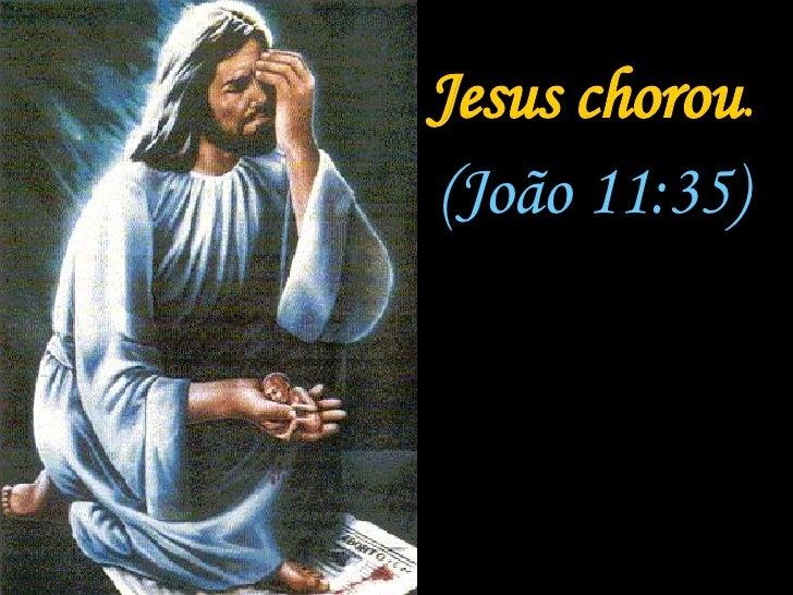 Resultado de imagem para Porque Jesus chorou em Jo 11,35?