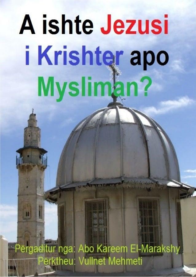 1 A ishte Jezusi i Krishter apo Mysliman? Përgaditur nga: Abo Kareem El-Marakshy Përktheu: Vullnet Mehmeti