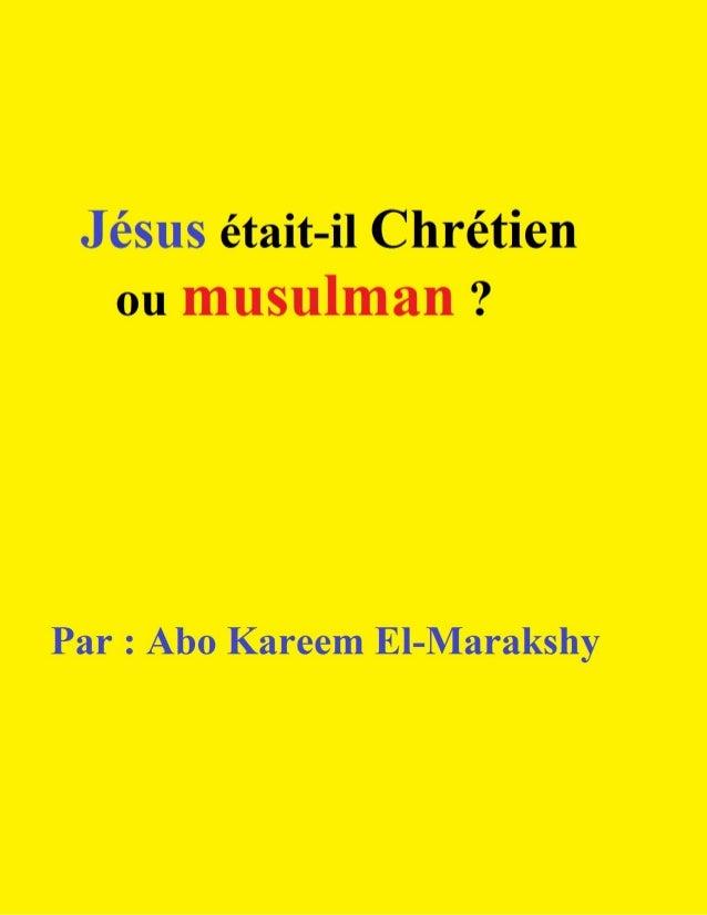 1 Jésus était-il Chrétien ou musulman ? Par: Abo Kareem El-Marakshy Préface Vous pouvez vous poser les questions suivantes...