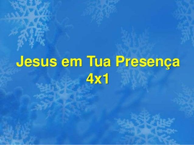 Jesus em Tua Presença 4x1