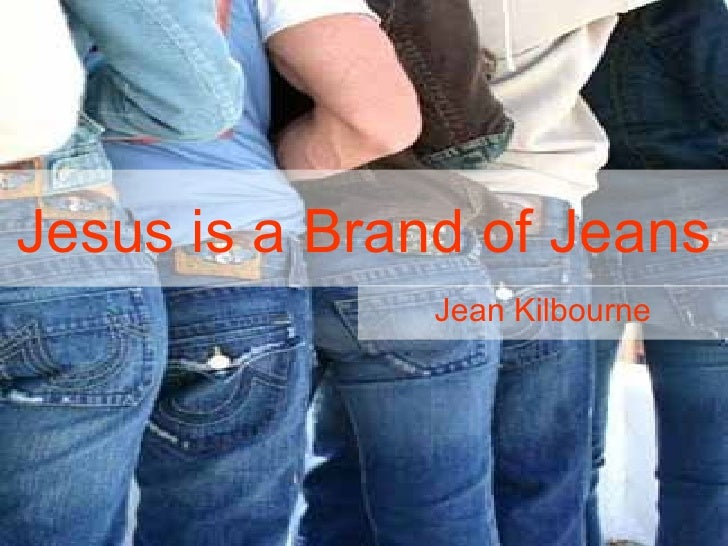 Jesus is a brand of jeans