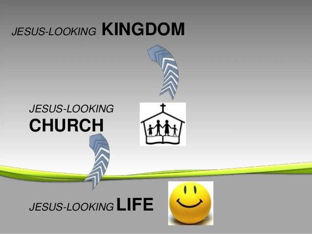JESUS-LOOKING  KINGDOM  JESUS-LOOKING  CHURCH  JESUS-LOOKING  LIFE