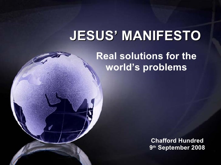 JESUS' MANIFESTO Real solutions for the world's problems Chafford Hundred 9 th  September 2008