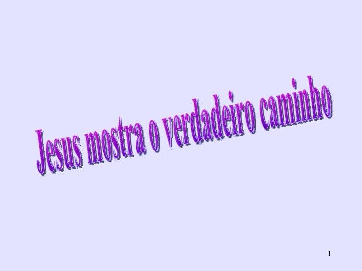 Jesus mostra o verdadeiro caminho