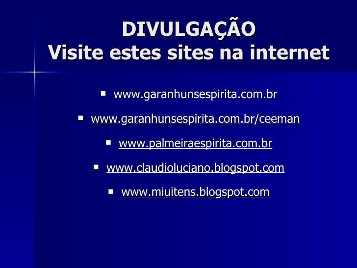 DIVULGAÇÃO Visite estes sites na internet <ul><li>www.garanhunsespirita.com.br </li></ul><ul><li>www.garanhunsespirita.com...