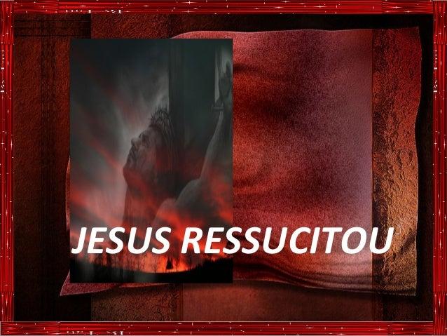 JESUS RESSUCITOU