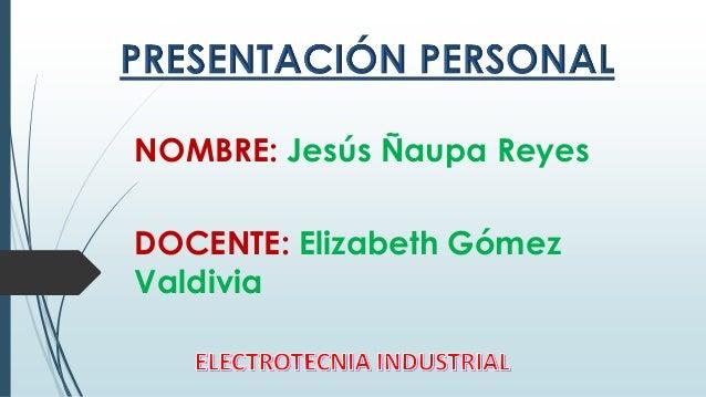 NOMBRE: Jesús Ñaupa Reyes DOCENTE: Elizabeth Gómez Valdivia
