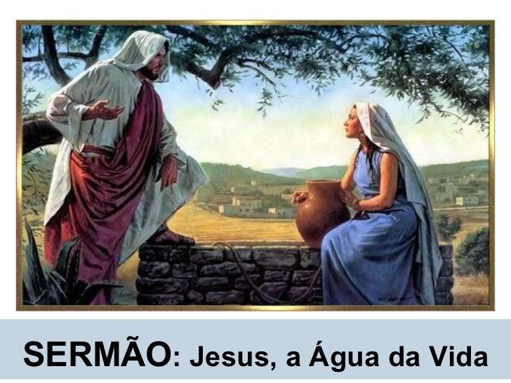SERMÃO : Jesus, a Água da Vida