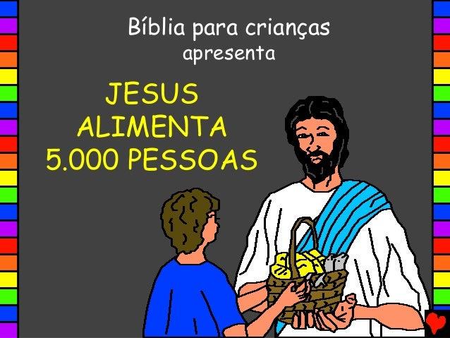 StoryVision Bíblia para crianças apresenta  JESUS JESUS ALIMENTA ALIMENTA 5.000 PESSOAS 5.000 PESSOAS