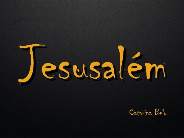 Jesusalém      Catarina Belo
