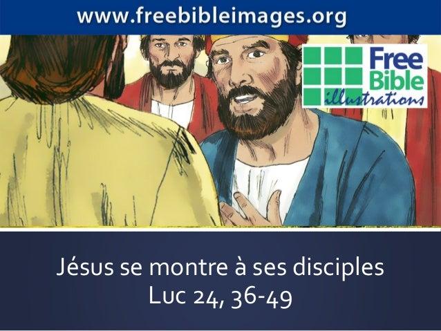 Jésus se montre à ses disciples Luc 24, 36-49