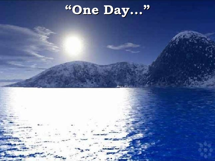 """"""" One Day..."""""""
