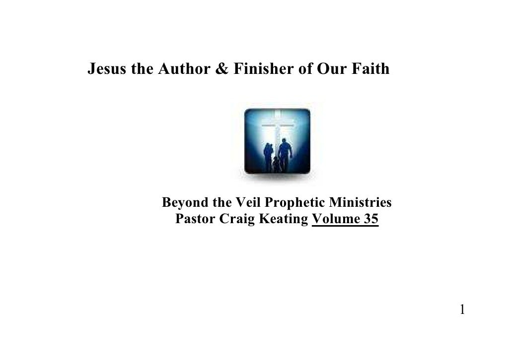 Jesus the Author & Finisher of Our Faith              Beyond the Veil Prophetic Ministries            Pastor Craig Keating...