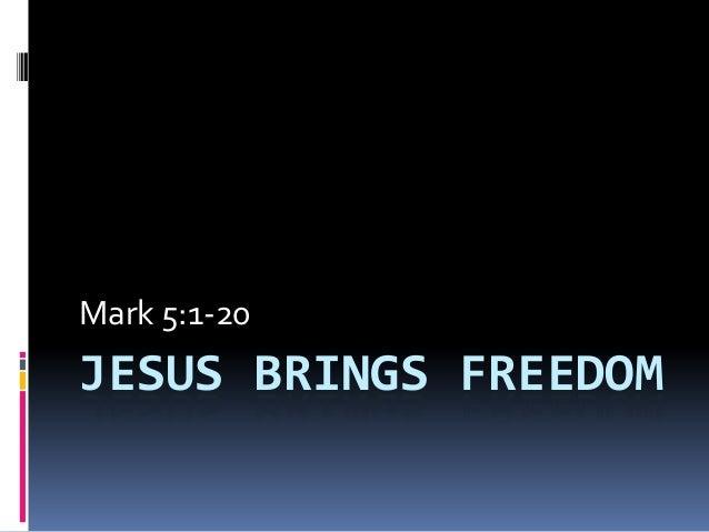 JESUS BRINGS FREEDOM Mark 5:1-20